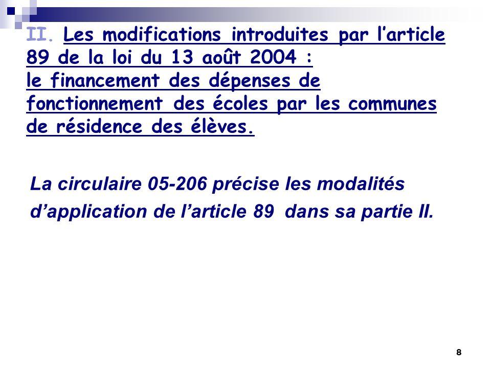 8 II. Les modifications introduites par larticle 89 de la loi du 13 août 2004 : le financement des dépenses de fonctionnement des écoles par les commu