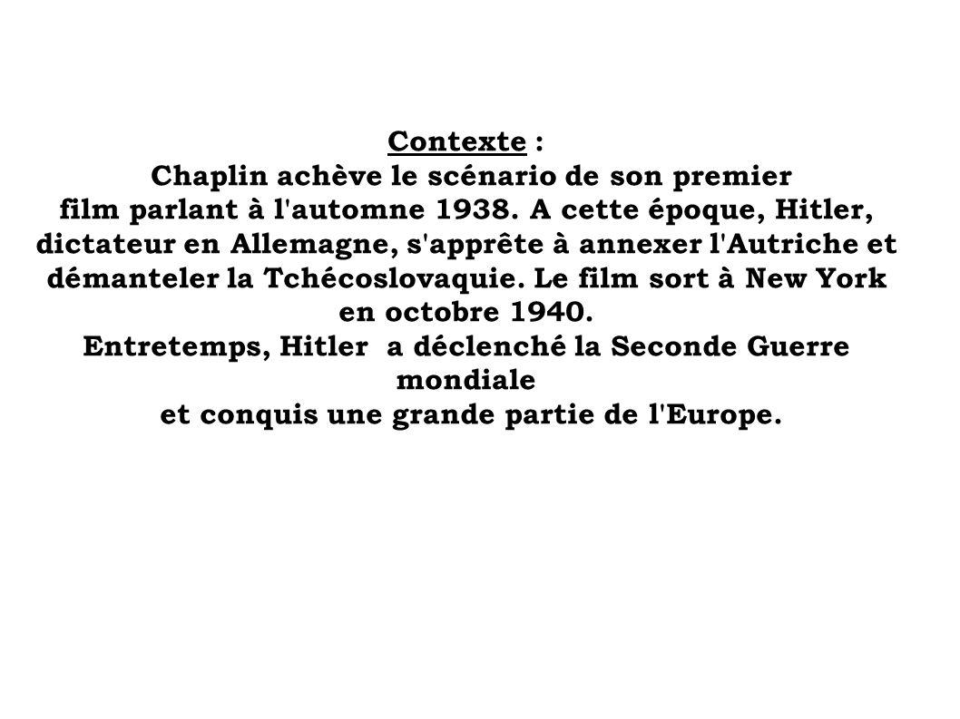 Contexte : Chaplin achève le scénario de son premier film parlant à l'automne 1938. A cette époque, Hitler, dictateur en Allemagne, s'apprête à annexe