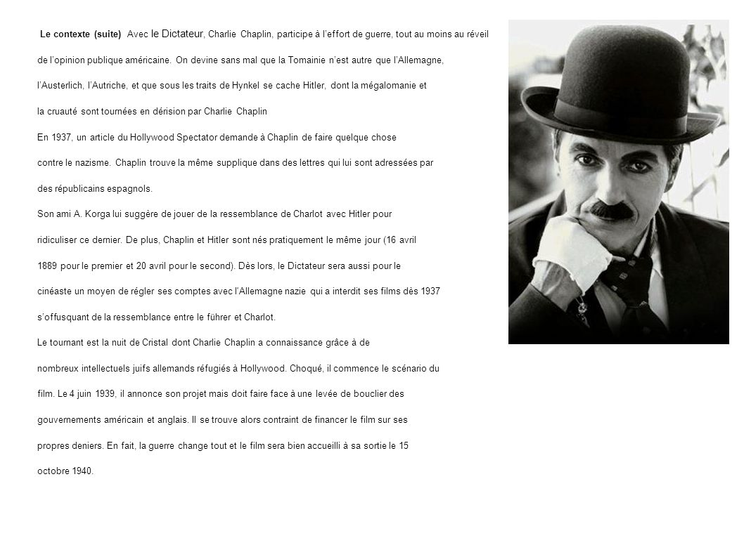 Le contexte (suite) Avec le Dictateur, Charlie Chaplin, participe à leffort de guerre, tout au moins au réveil de lopinion publique américaine. On dev