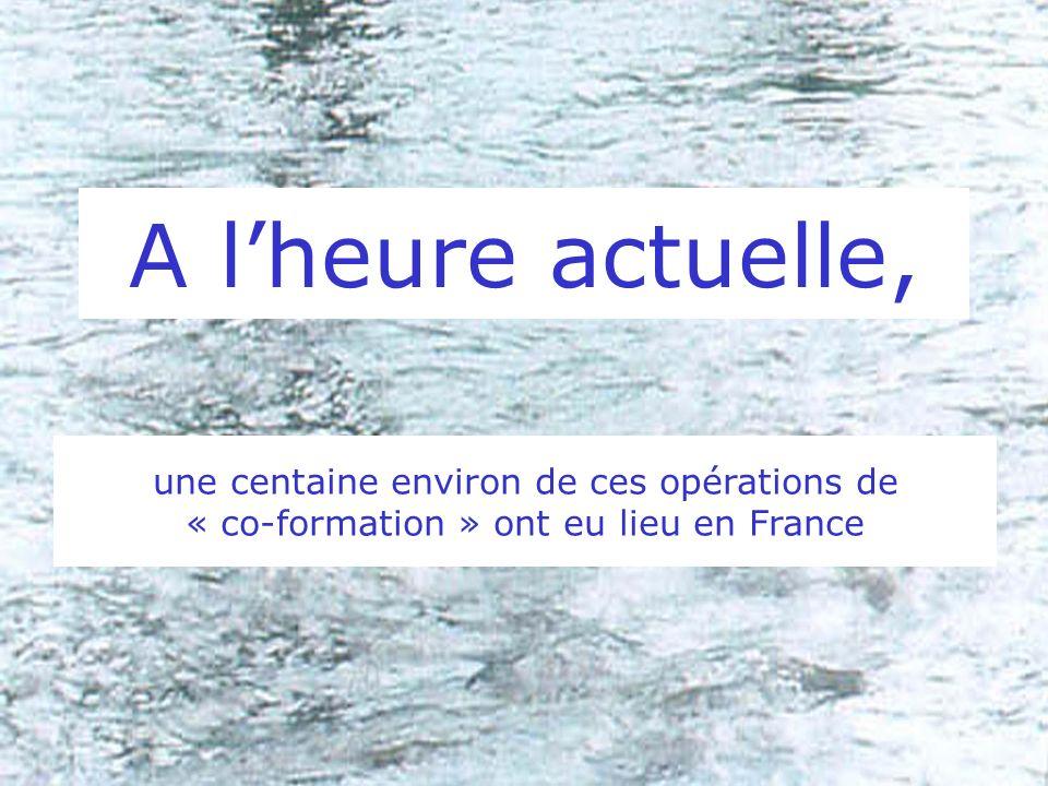A lheure actuelle, une centaine environ de ces opérations de « co-formation » ont eu lieu en France