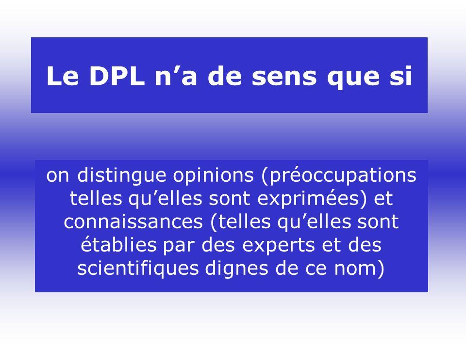 Le DPL na de sens que si on distingue opinions (préoccupations telles quelles sont exprimées) et connaissances (telles quelles sont établies par des experts et des scientifiques dignes de ce nom)