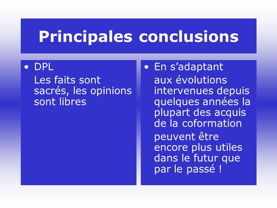 Principales conclusions DPL Les faits sont sacrés, les opinions sont libres En sadaptant aux évolutions intervenues depuis quelques années la plupart des acquis de la coformation peuvent être encore plus utiles dans le futur que par le passé !