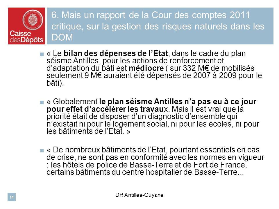 6. Mais un rapport de la Cour des comptes 2011 critique, sur la gestion des risques naturels dans les DOM « Le bilan des dépenses de lEtat, dans le ca