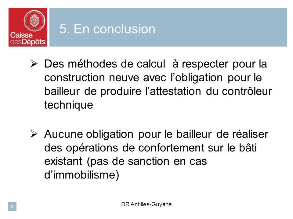 6 5. En conclusion Des méthodes de calcul à respecter pour la construction neuve avec lobligation pour le bailleur de produire lattestation du contrôl