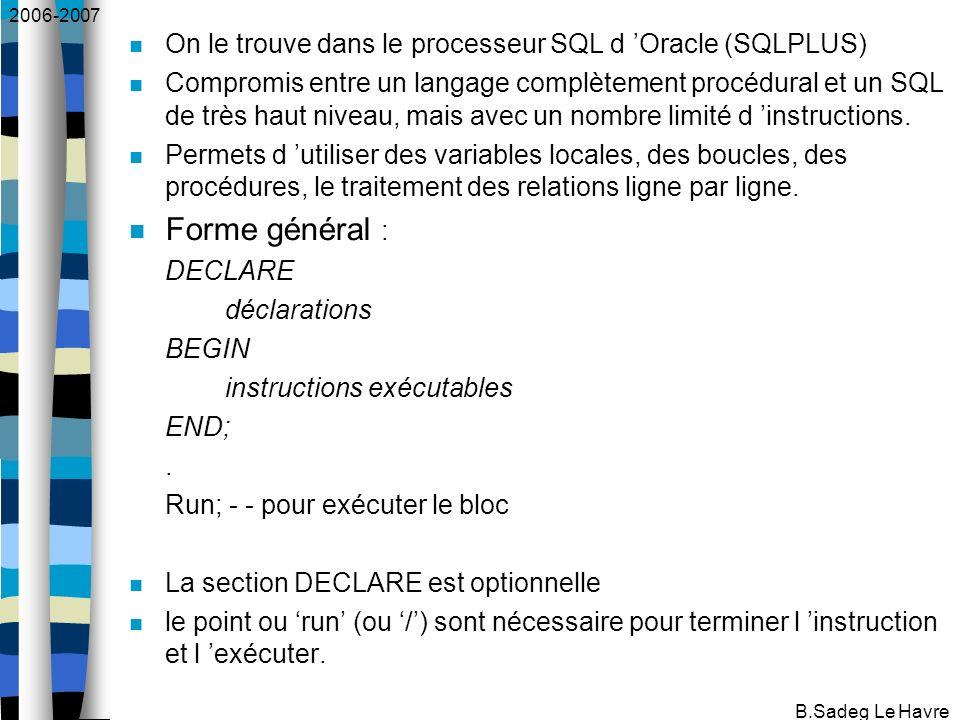 2006-2007 B.Sadeg Le Havre On le trouve dans le processeur SQL d Oracle (SQLPLUS) Compromis entre un langage complètement procédural et un SQL de très haut niveau, mais avec un nombre limité d instructions.