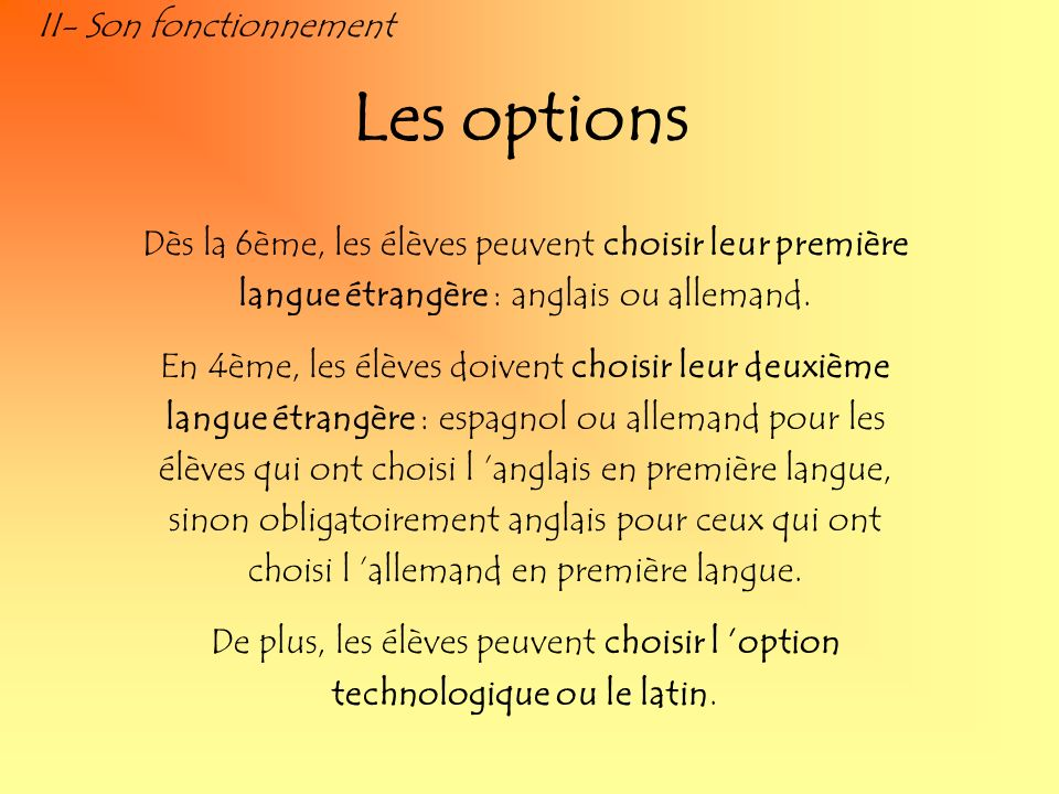 II- Son fonctionnement Les options Dès la 6ème, les élèves peuvent choisir leur première langue étrangère : anglais ou allemand. En 4ème, les élèves d