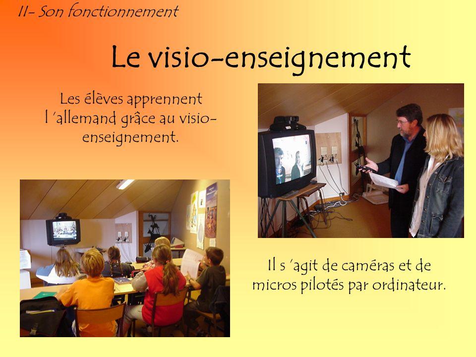 II- Son fonctionnement Le visio-enseignement Les élèves apprennent l allemand grâce au visio- enseignement. Il s agit de caméras et de micros pilotés