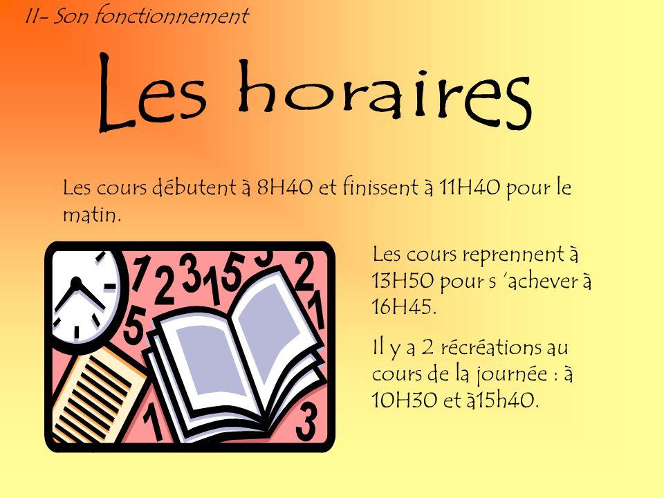 II- Son fonctionnement Les cours reprennent à 13H50 pour s achever à 16H45. Il y a 2 récréations au cours de la journée : à 10H30 et à15h40. Les cours