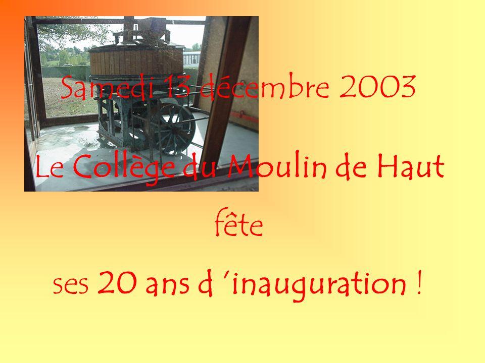Samedi 13 décembre 2003 Le Collège du Moulin de Haut fête ses 20 ans d inauguration !