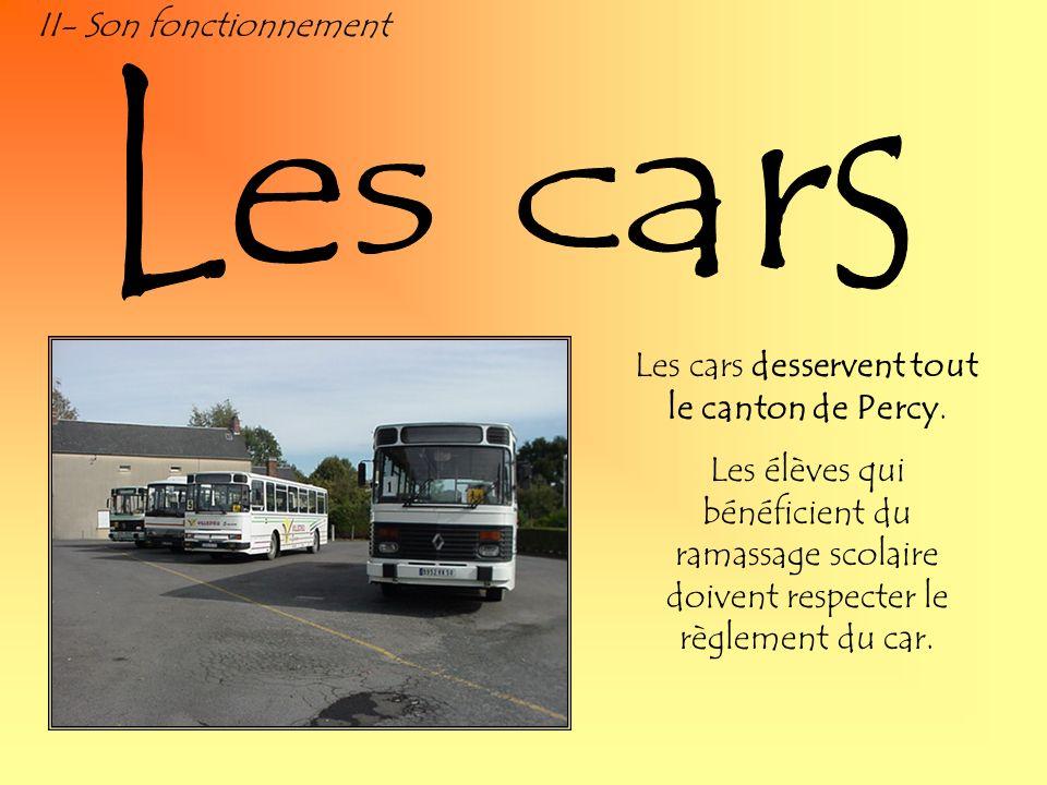 II- Son fonctionnement Les cars desservent tout le canton de Percy. Les élèves qui bénéficient du ramassage scolaire doivent respecter le règlement du
