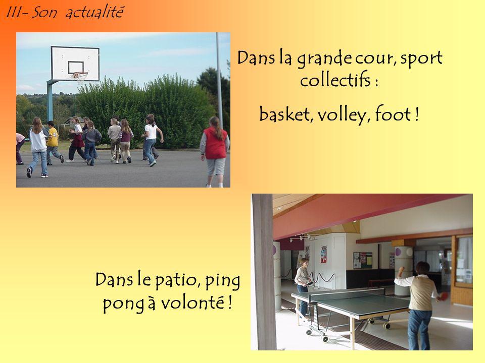 Dans la grande cour, sport collectifs : basket, volley, foot ! Dans le patio, ping pong à volonté !