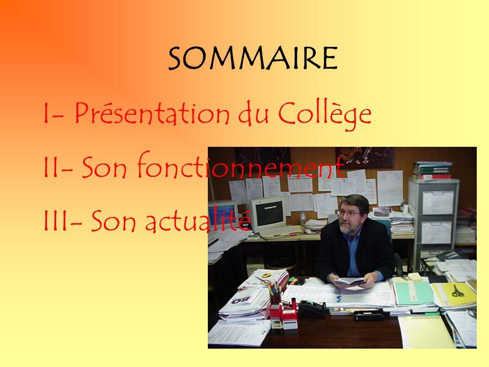 I- Présentation du Collège II- Son fonctionnement III- Son actualité SOMMAIRE