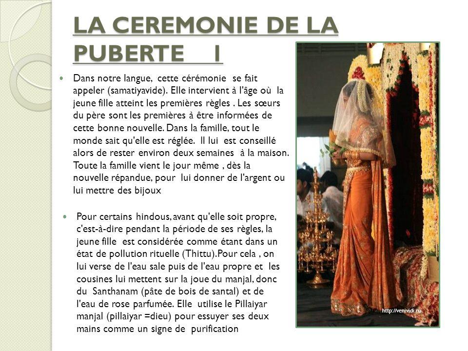 LA CEREMONIE DE LA PUBERTE 1 Dans notre langue, cette cérémonie se fait appeler (samatiyavide). Elle intervient à l'âge où la jeune fille atteint les