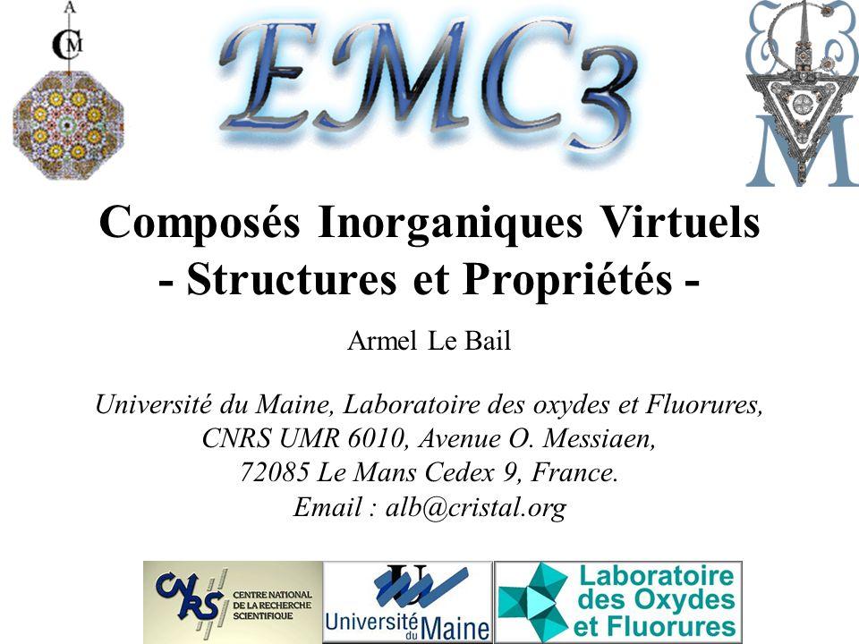 Composés Inorganiques Virtuels - Structures et Propriétés - Armel Le Bail Université du Maine, Laboratoire des oxydes et Fluorures, CNRS UMR 6010, Ave
