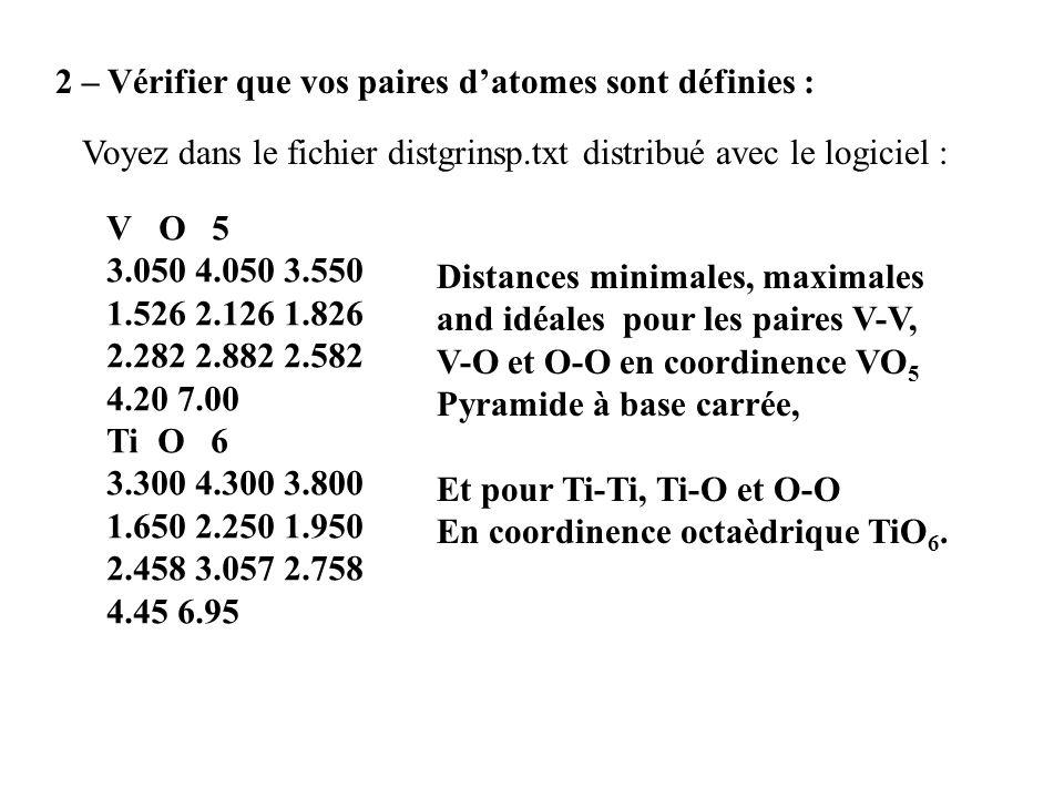 2 – Vérifier que vos paires datomes sont définies : Voyez dans le fichier distgrinsp.txt distribué avec le logiciel : V O 5 3.050 4.050 3.550 1.526 2.