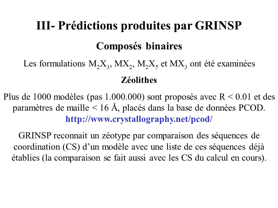 III- Prédictions produites par GRINSP Composés binaires Les formulations M 2 X 3, MX 2, M 2 X 5 et MX 3 ont été examinées Zéolithes Plus de 1000 modèl