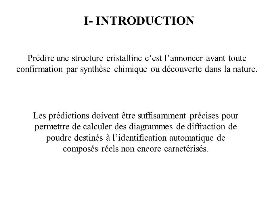I- INTRODUCTION Prédire une structure cristalline cest lannoncer avant toute confirmation par synthèse chimique ou découverte dans la nature. Les préd