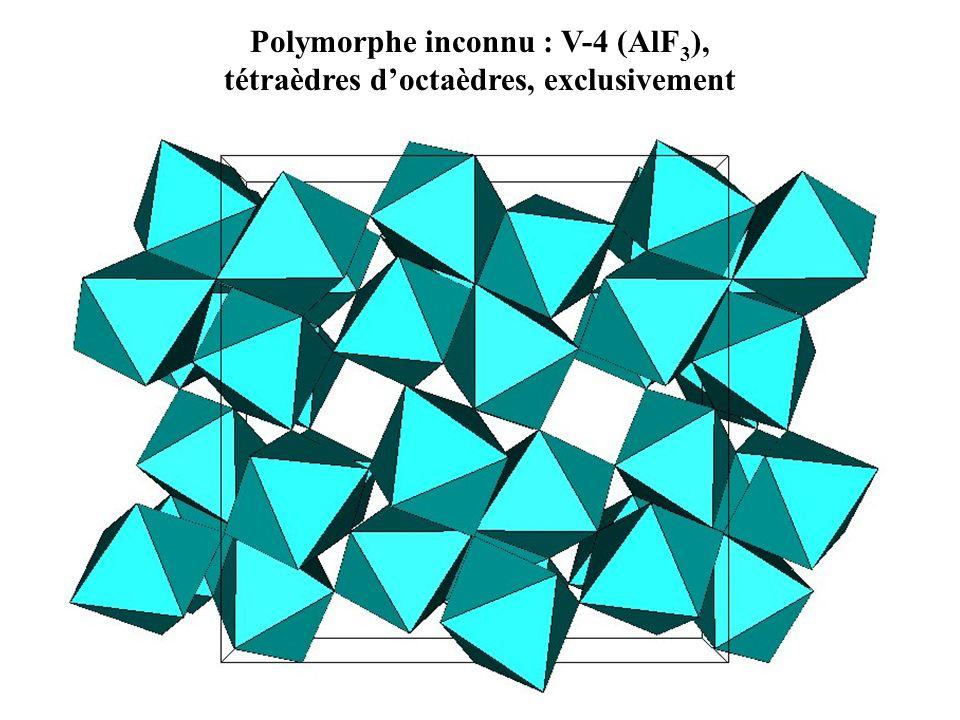 Polymorphe inconnu : V-4 (AlF 3 ), tétraèdres doctaèdres, exclusivement