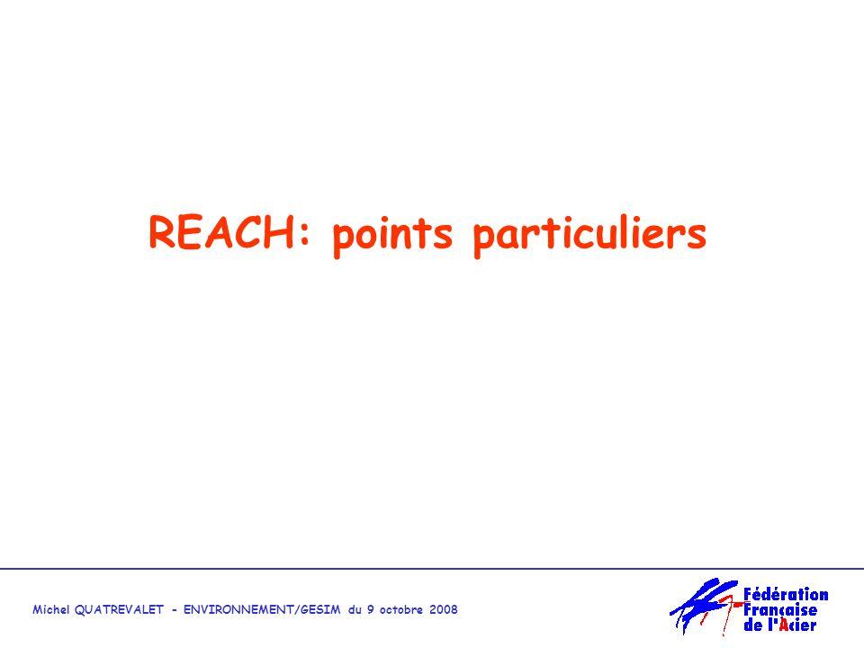 Michel QUATREVALET - ENVIRONNEMENT/GESIM du 9 octobre 2008 REACH: points particuliers