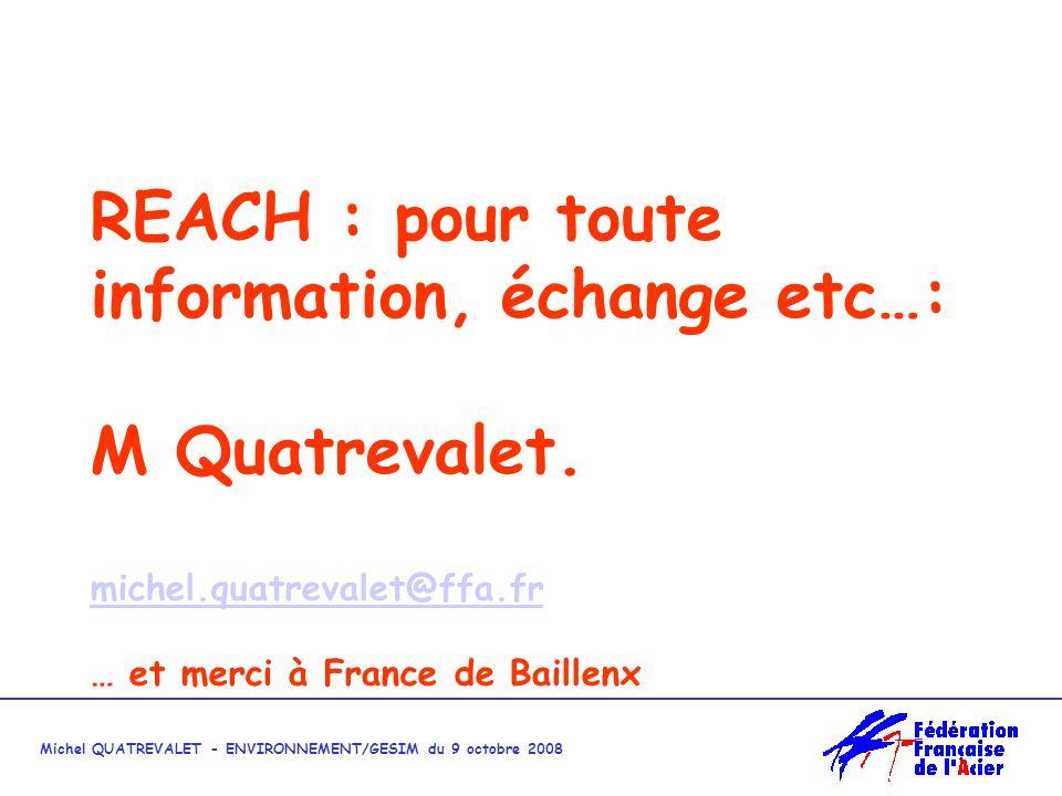 Michel QUATREVALET - ENVIRONNEMENT/GESIM du 9 octobre 2008 REACH : pour toute information, échange etc…: M Quatrevalet.