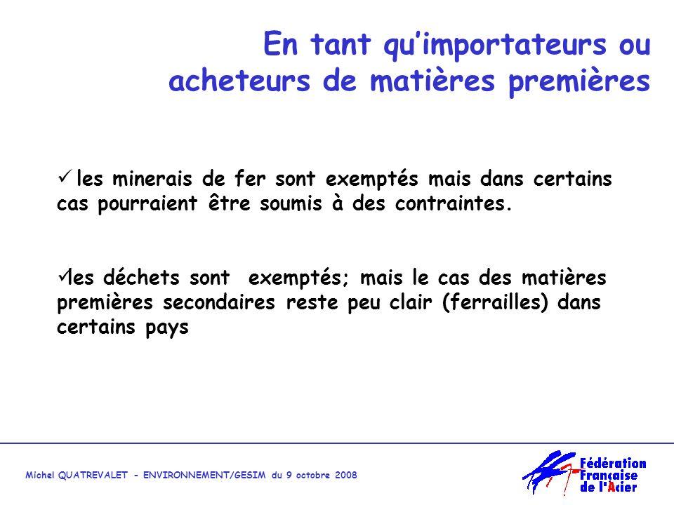 Michel QUATREVALET - ENVIRONNEMENT/GESIM du 9 octobre 2008 En tant quimportateurs ou acheteurs de matières premières les minerais de fer sont exemptés mais dans certains cas pourraient être soumis à des contraintes.