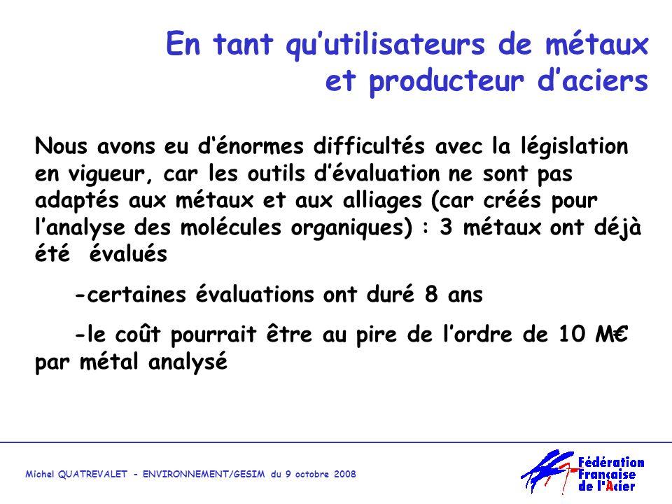Michel QUATREVALET - ENVIRONNEMENT/GESIM du 9 octobre 2008 Les acieristes utilisent plus de 15 métaux principaux, donc seront impliqués dans au moins 15 évaluations en 3 ans : - soit en tant quimportateurs et/ou producteurs - soit en tant que principal « utilisateur » et pourvoyeur de données, en particulier dexposition.