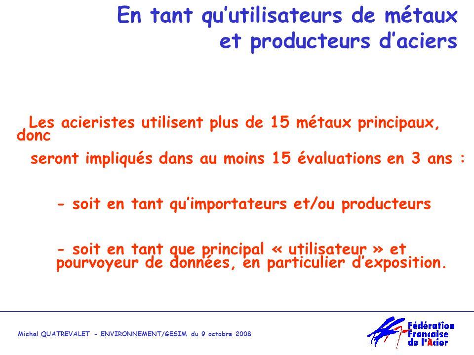 Michel QUATREVALET - ENVIRONNEMENT/GESIM du 9 octobre 2008 mais REACH est aussi loccasion pour lindustrie des métaux de soulever tous les problèmes pré-existants et de les résoudre une fois pour toutes.