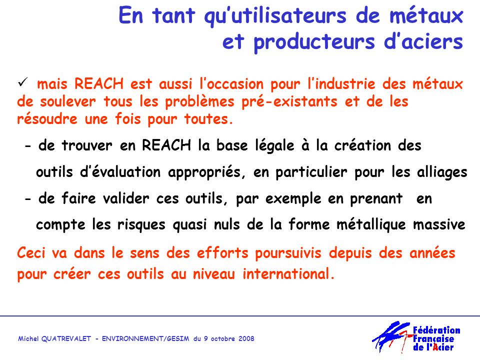 Michel QUATREVALET - ENVIRONNEMENT/GESIM du 9 octobre 2008 REACH : le soudage Il semble que les fabricants de produits de soudure souhaitent que leurs produits soient des préparations: -Évaluation des coûts denregistrement et de participation aux dossiers.