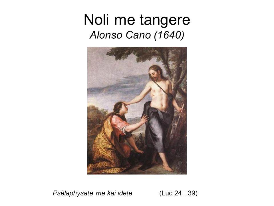 Noli me tangere Alonso Cano (1640) Psèlaphysate me kai idete(Luc 24 : 39)