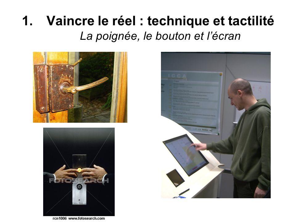 1.Vaincre le réel : technique et tactilité La poignée, le bouton et lécran