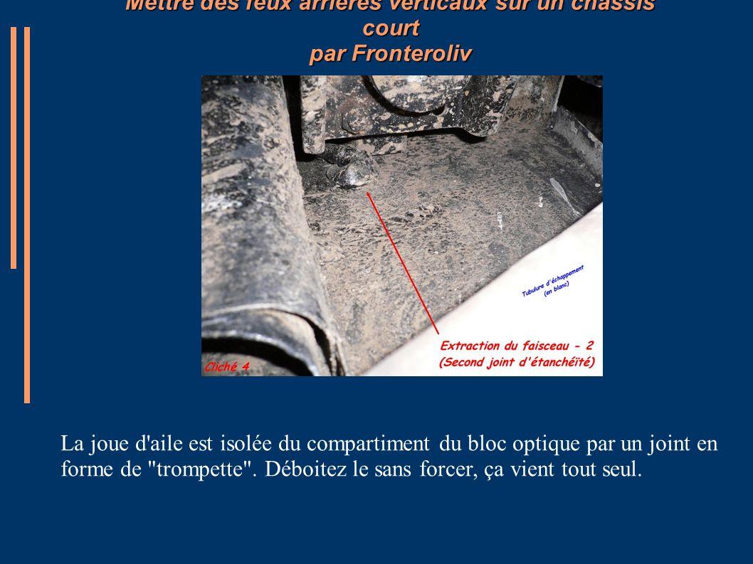 Mettre des feux arrières verticaux sur un châssis court par Fronteroliv La joue d'aile est isolée du compartiment du bloc optique par un joint en form