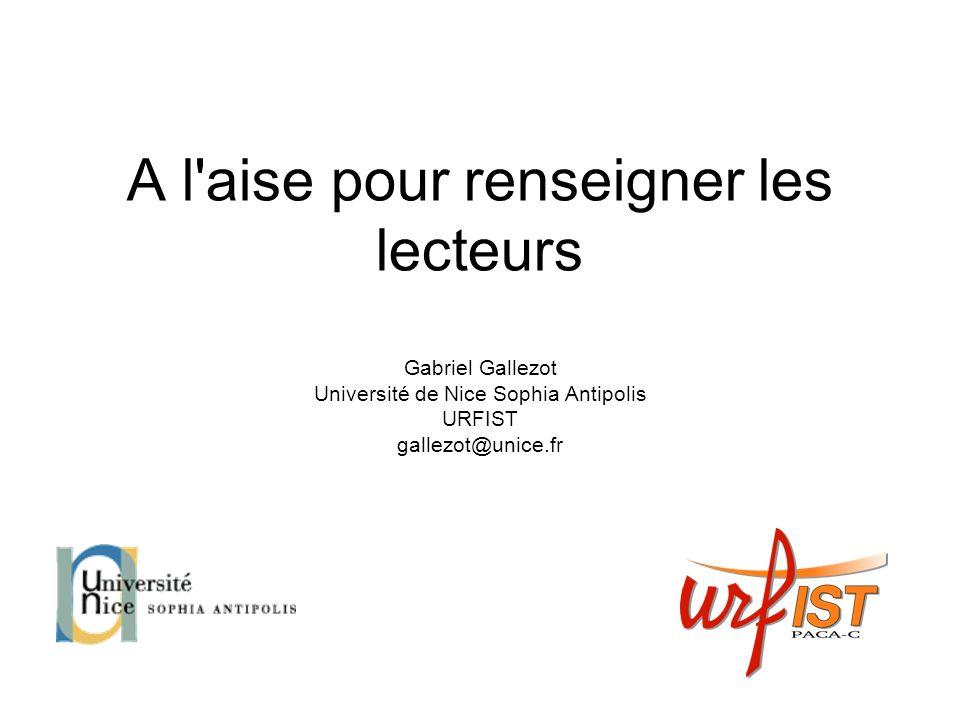 A l aise pour renseigner les lecteurs Gabriel Gallezot Université de Nice Sophia Antipolis URFIST gallezot@unice.fr