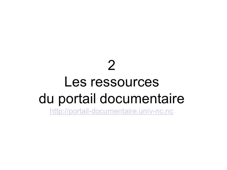 2 Les ressources du portail documentaire http://portail-documentaire.univ-nc.nc http://portail-documentaire.univ-nc.nc