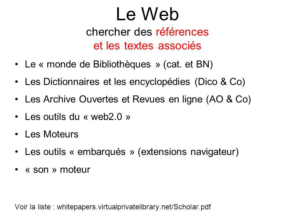 Le Web chercher des références et les textes associés Le « monde de Bibliothèques » (cat. et BN) Les Dictionnaires et les encyclopédies (Dico & Co) Le
