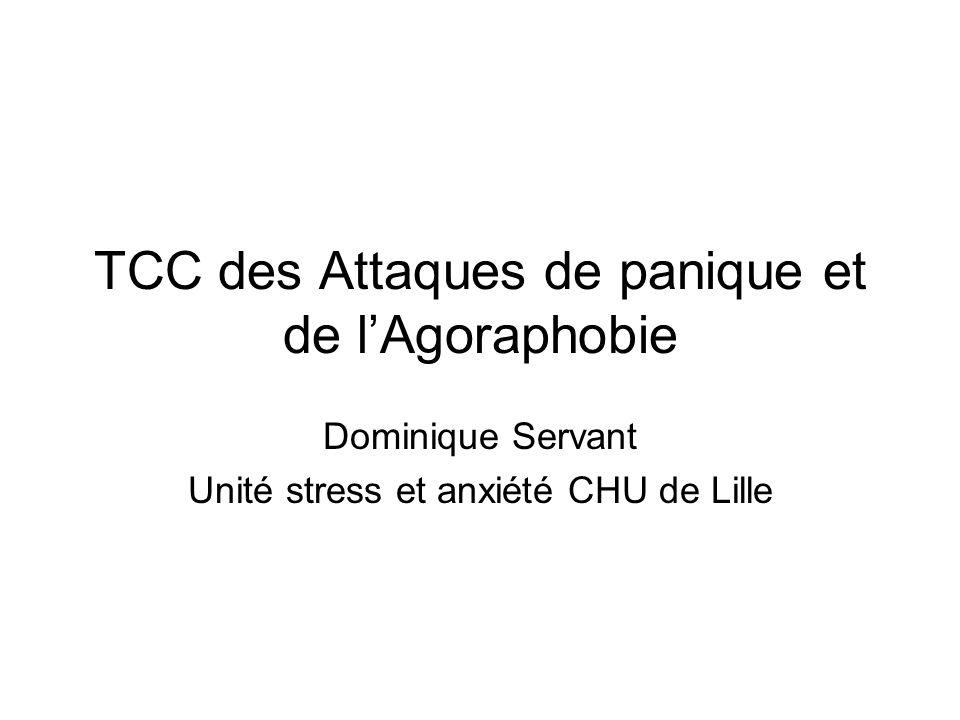 TCC des Attaques de panique et de lAgoraphobie Dominique Servant Unité stress et anxiété CHU de Lille