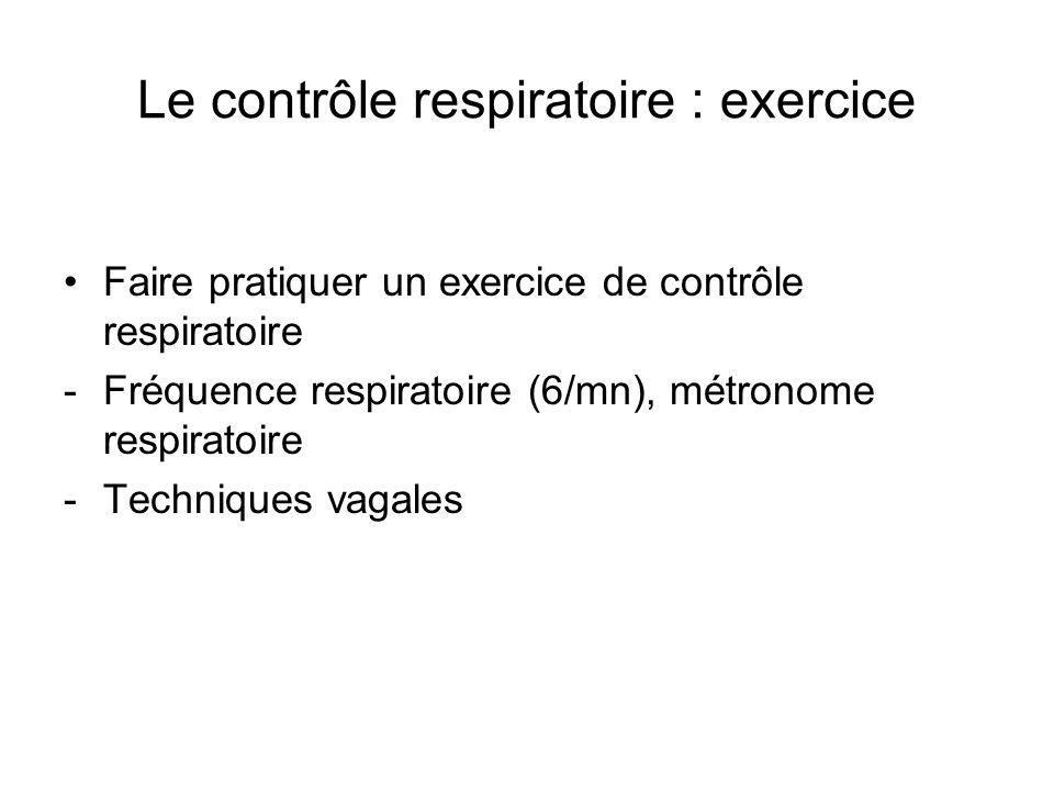 Le contrôle respiratoire : exercice Faire pratiquer un exercice de contrôle respiratoire -Fréquence respiratoire (6/mn), métronome respiratoire -Techniques vagales