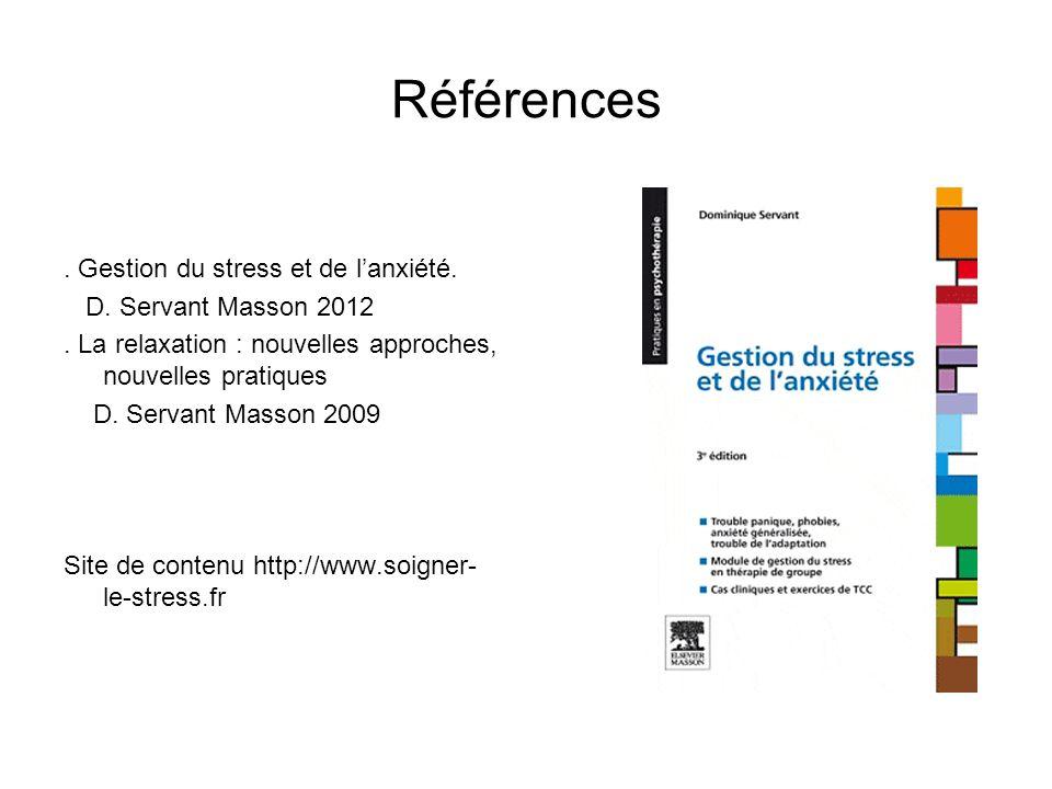 Références.Gestion du stress et de lanxiété. D. Servant Masson 2012.