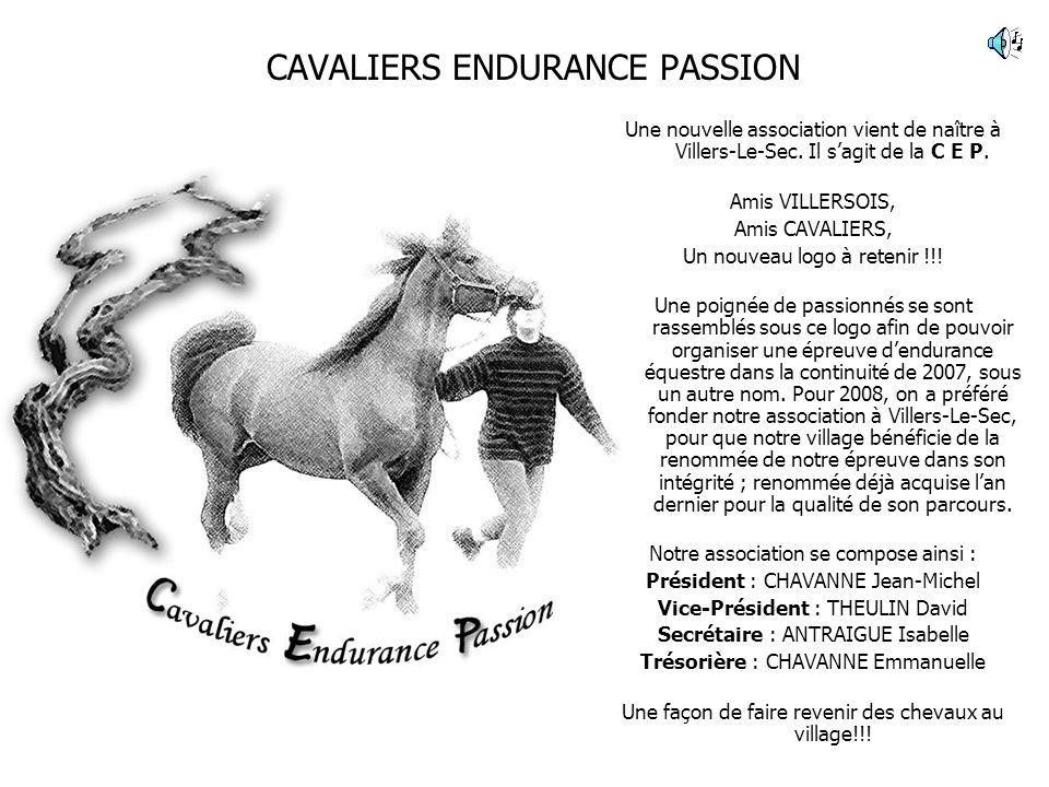 CAVALIERS ENDURANCE PASSION Une nouvelle association vient de naître à Villers-Le-Sec. Il sagit de la C E P. Amis VILLERSOIS, Amis CAVALIERS, Un nouve