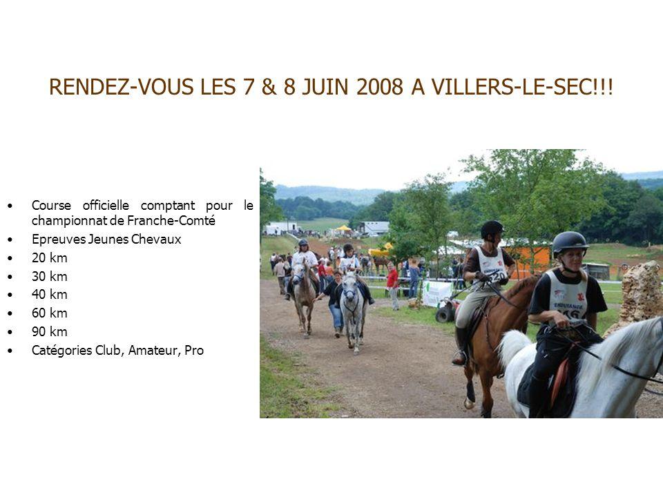 RENDEZ-VOUS LES 7 & 8 JUIN 2008 A VILLERS-LE-SEC!!! Course officielle comptant pour le championnat de Franche-Comté Epreuves Jeunes Chevaux 20 km 30 k