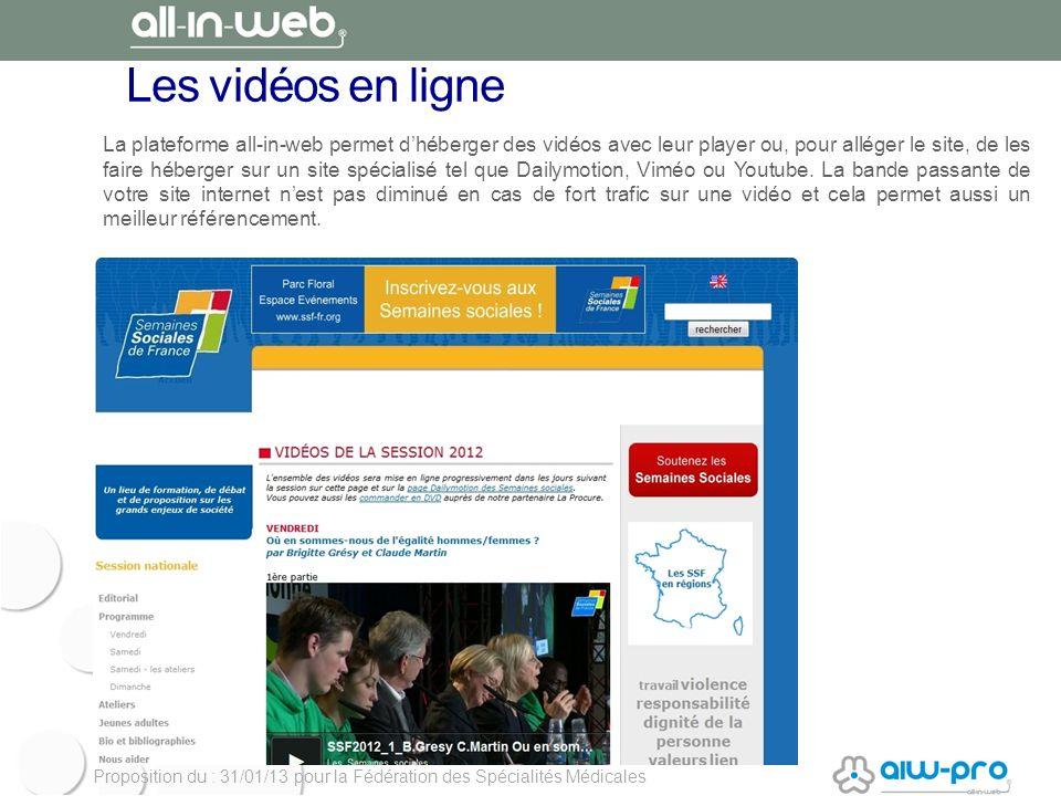 Proposition du : 31/01/13 pour la Fédération des Spécialités Médicales Les vidéos en ligne La plateforme all-in-web permet dhéberger des vidéos avec l