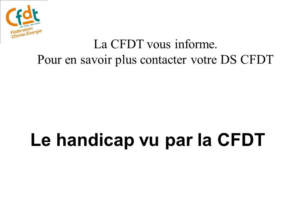 La CFDT vous informe. Pour en savoir plus contacter votre DS CFDT Le handicap vu par la CFDT