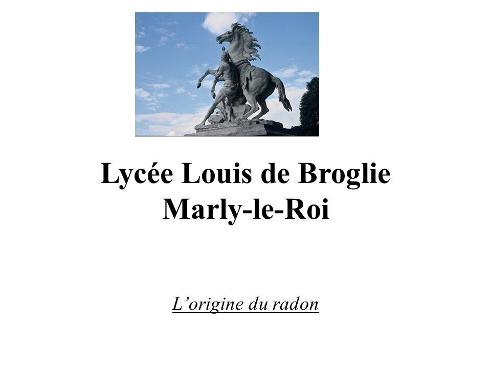 Lycée Louis de Broglie Marly-le-Roi Lorigine du radon