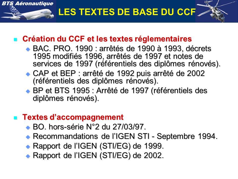 BTS Aéronautique LES TEXTES DE BASE DU CCF n Création du CCF et les textes réglementaires u BAC. PRO. 1990 : arrêtés de 1990 à 1993, décrets 1995 modi