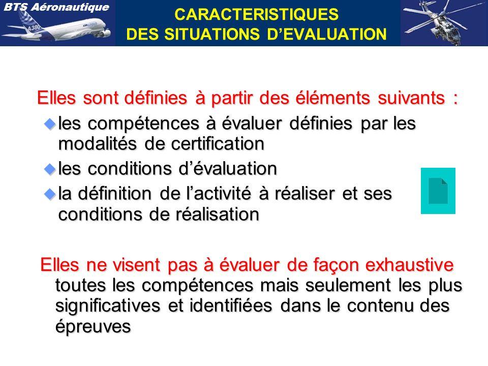 BTS Aéronautique CARACTERISTIQUES DES SITUATIONS DEVALUATION Elles sont définies à partir des éléments suivants : u les compétences à évaluer définies