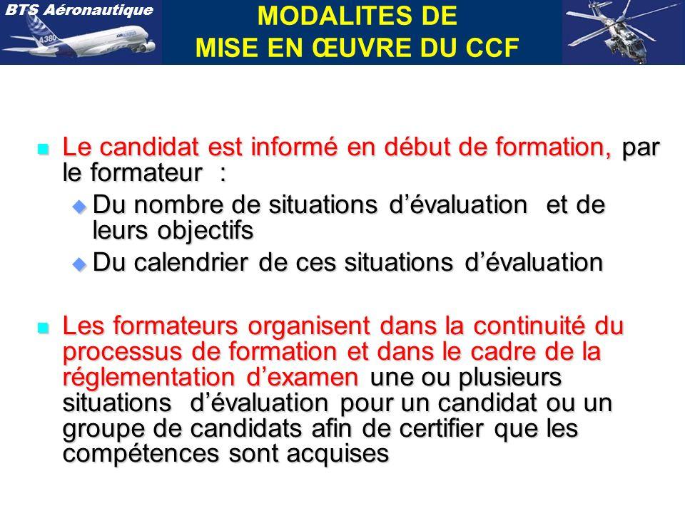 BTS Aéronautique MODALITES DE MISE EN ŒUVRE DU CCF n Le candidat est informé en début de formation, par le formateur : u Du nombre de situations déval