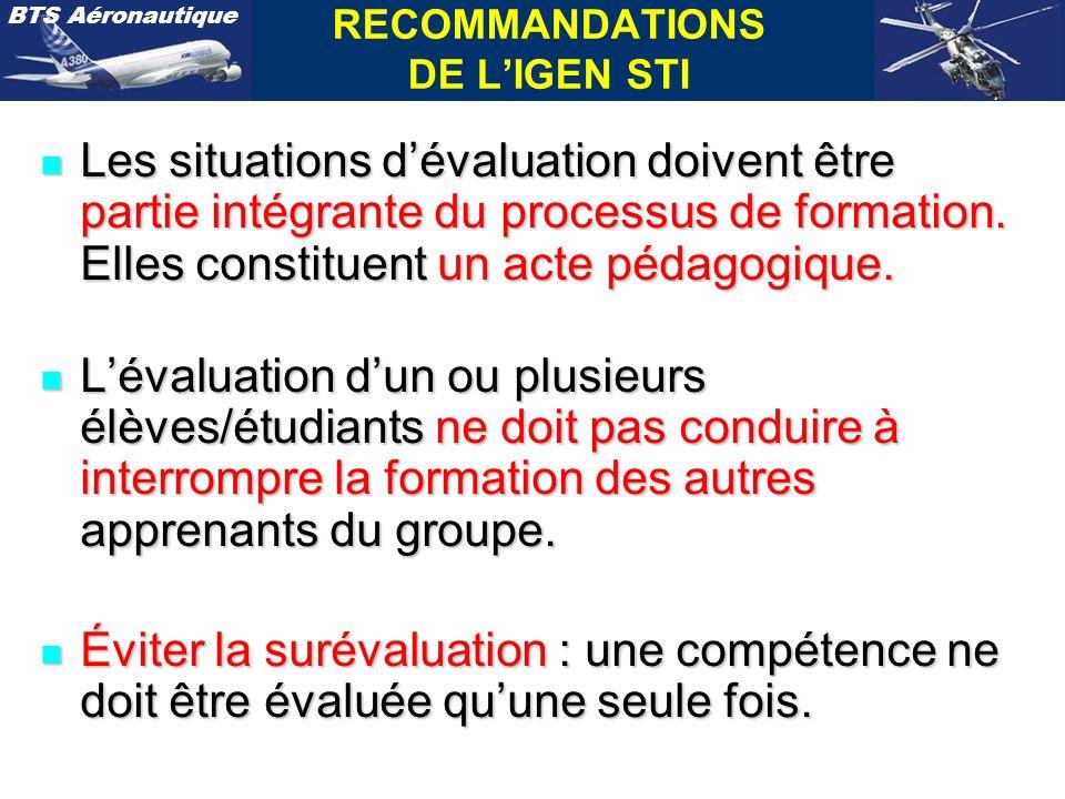 BTS Aéronautique RECOMMANDATIONS DE LIGEN STI n Les situations dévaluation doivent être partie intégrante du processus de formation. Elles constituent