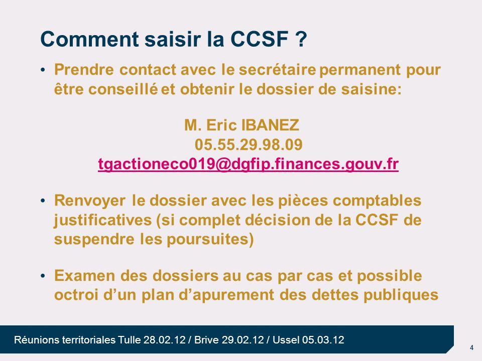 4 Réunions territoriales Tulle 28.02.12 / Brive 29.02.12 / Ussel 05.03.12 Comment saisir la CCSF ? Prendre contact avec le secrétaire permanent pour ê