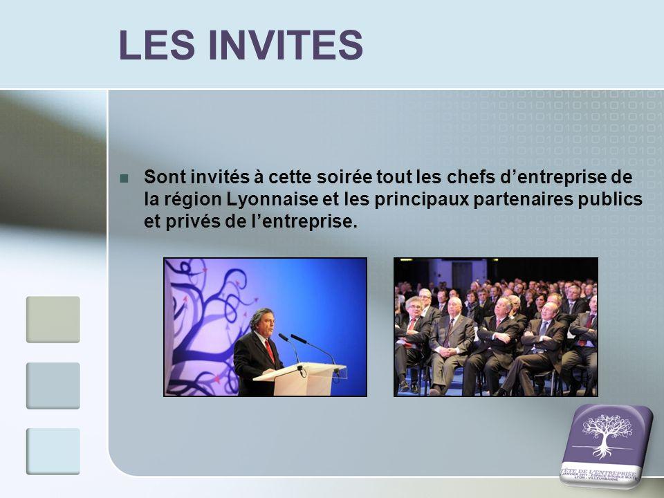 LES INVITES Sont invités à cette soirée tout les chefs dentreprise de la région Lyonnaise et les principaux partenaires publics et privés de lentrepri