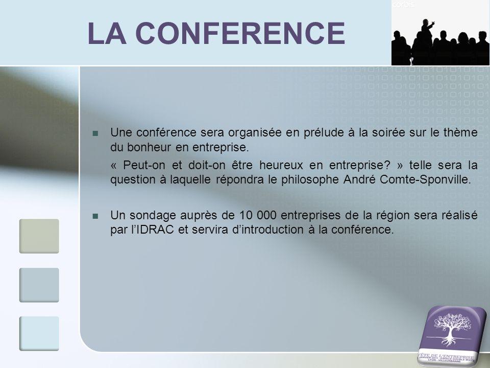 LA CONFERENCE Une conférence sera organisée en prélude à la soirée sur le thème du bonheur en entreprise. « Peut-on et doit-on être heureux en entrepr