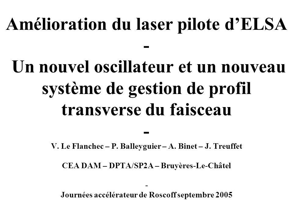 Amélioration du laser pilote dELSA - Un nouvel oscillateur et un nouveau système de gestion de profil transverse du faisceau - V.